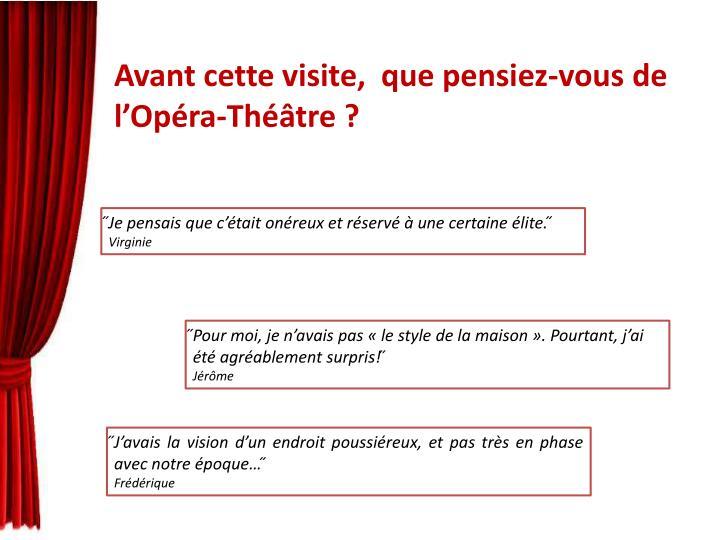Avant cette visite,  que pensiez-vous de l'Opéra-Théâtre ?