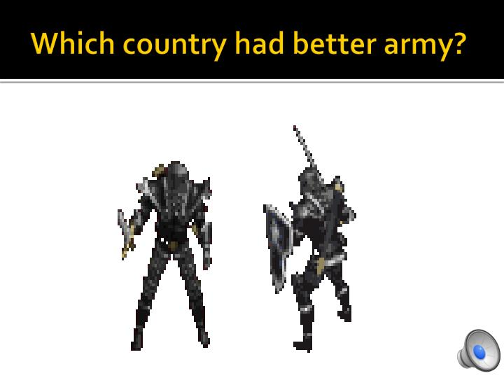 Which country had better army?