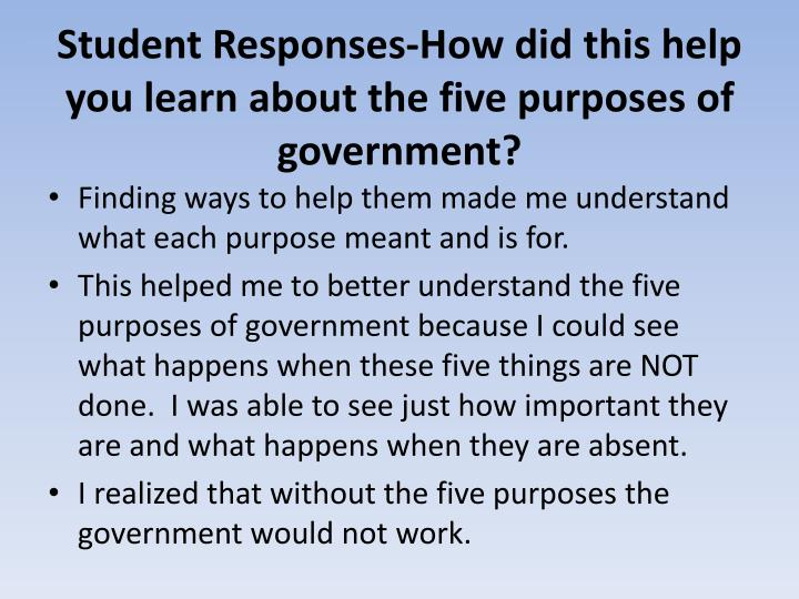 Student Responses-How did this help you learn about the five purposes of government?