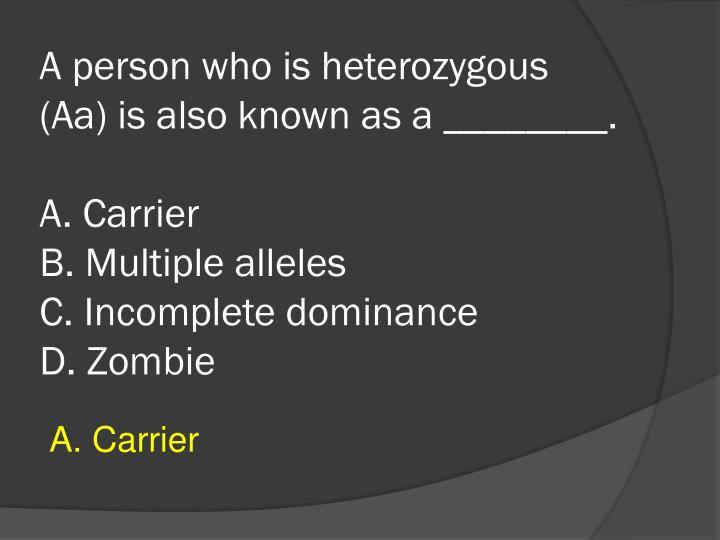 A person who is heterozygous (