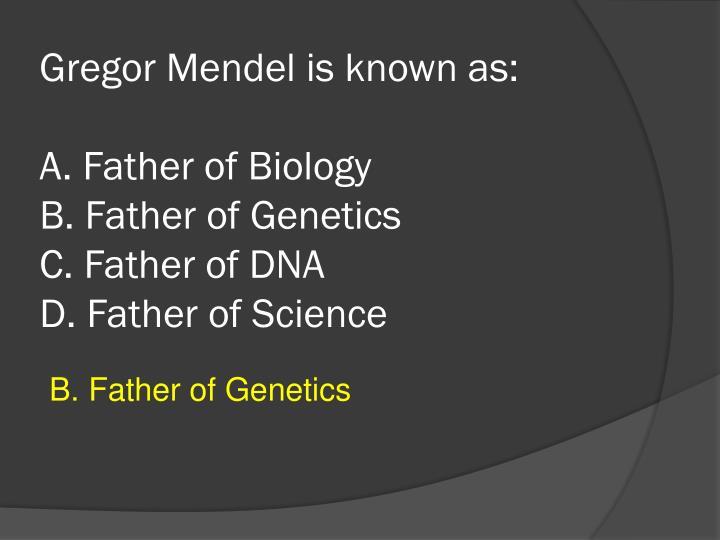 Gregor Mendel is known as: