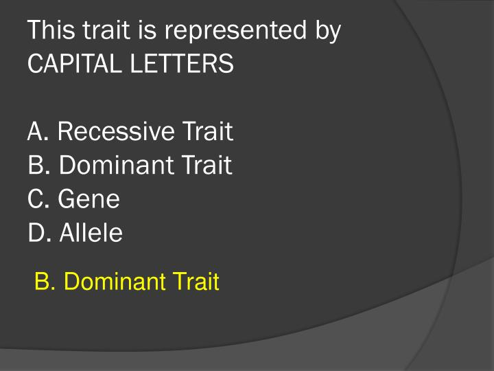 This trait is represented by CAPITAL LETTERS