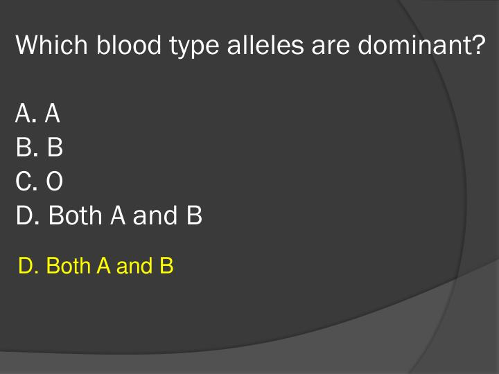 Which blood type alleles are dominant?
