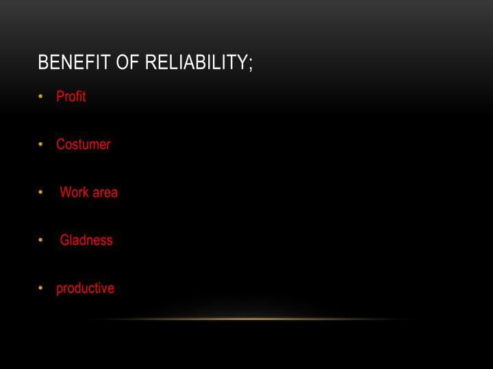 Benefit of reliability;