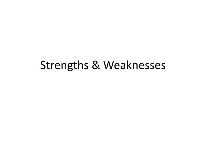 Strengths weaknesses