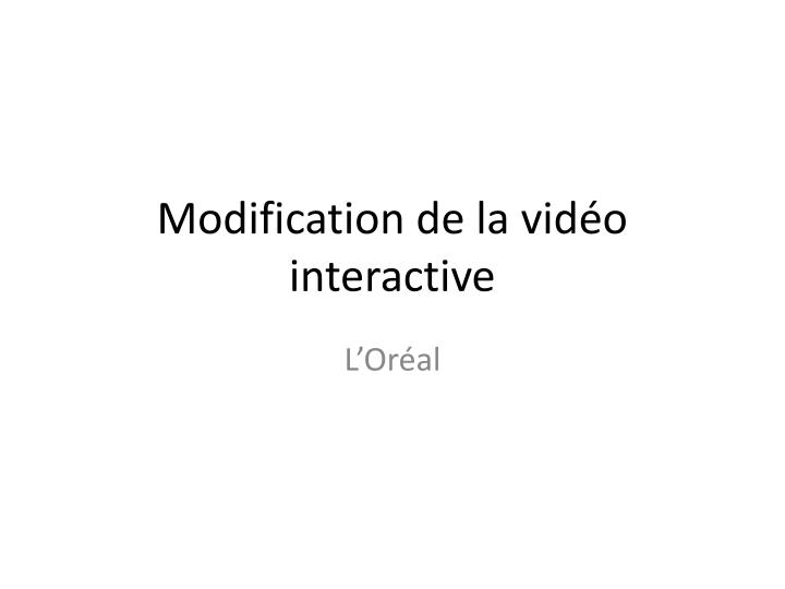 Modification de la vid o interactive