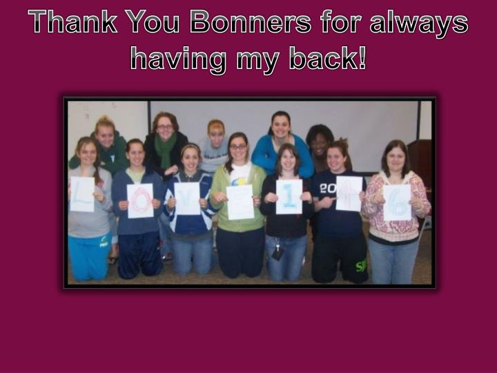 Thank You Bonners for always having my back!