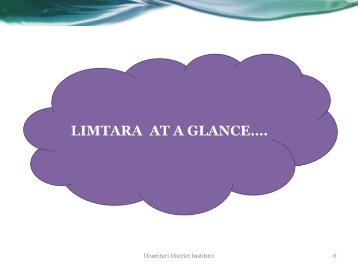 LIMTARA  AT A GLANCE….