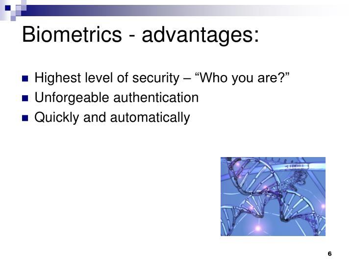 Biometrics - advantages: