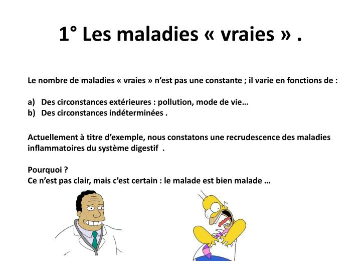 1° Les maladies «vraies» .