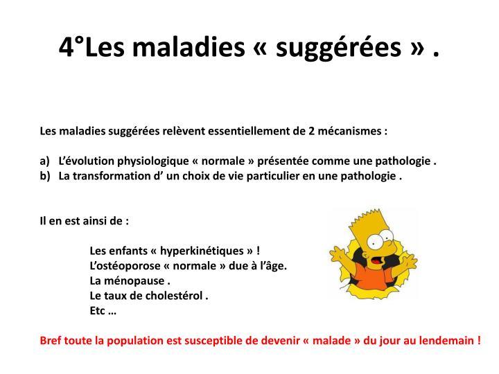4°Les maladies «suggérées» .