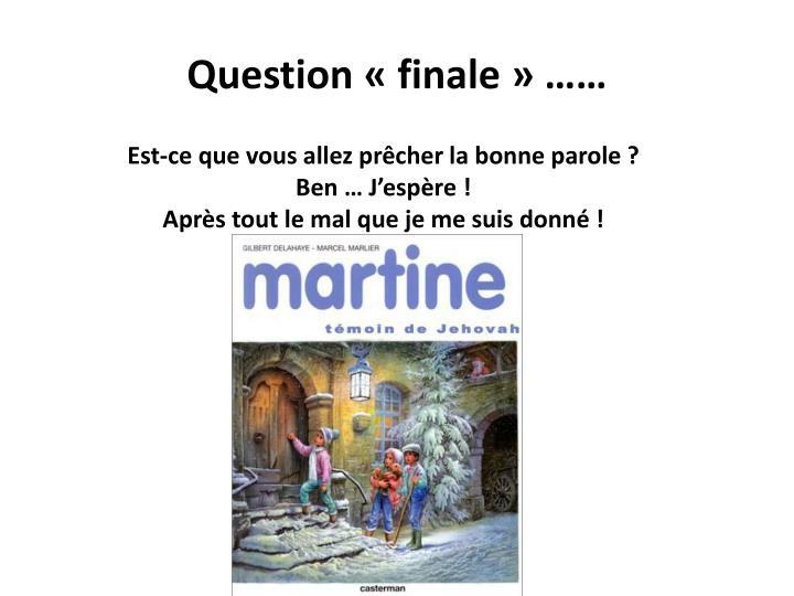 Question «finale» ……
