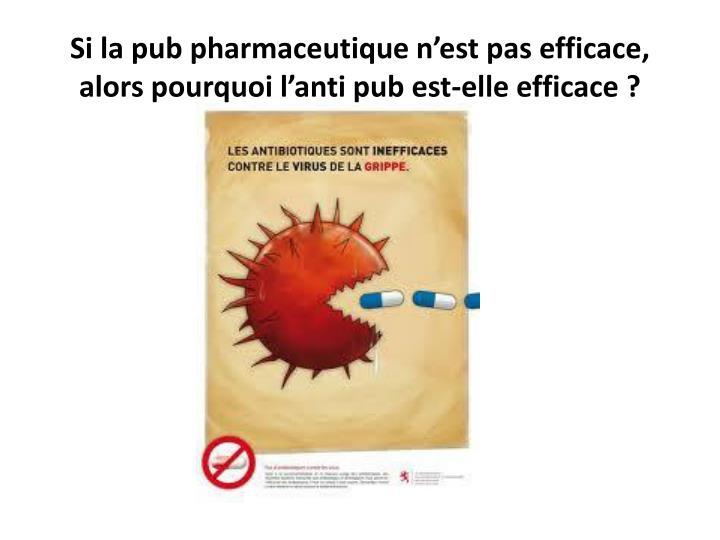 Si la pub pharmaceutique n'est pas efficace,