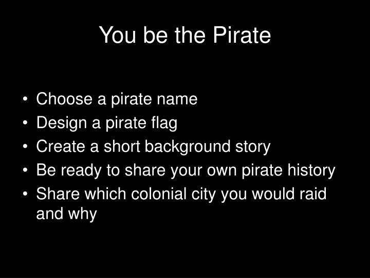 You be the Pirate
