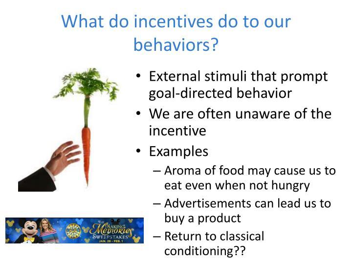 What do incentives do to our behaviors?