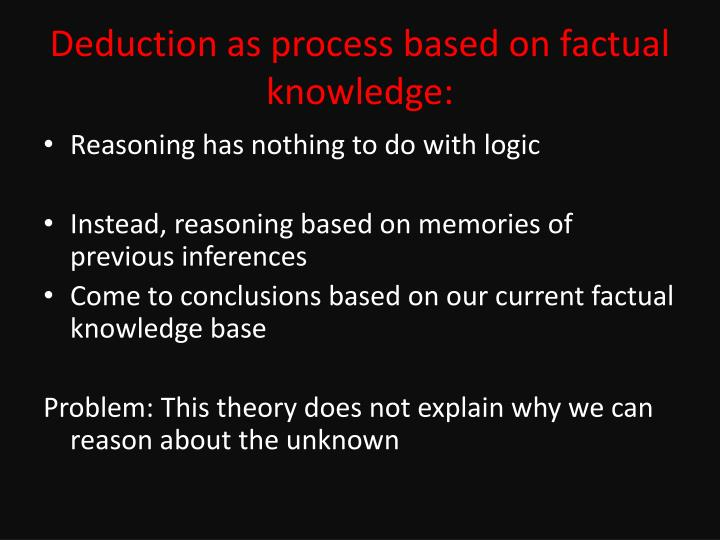 Deduction as process based on factual knowledge:
