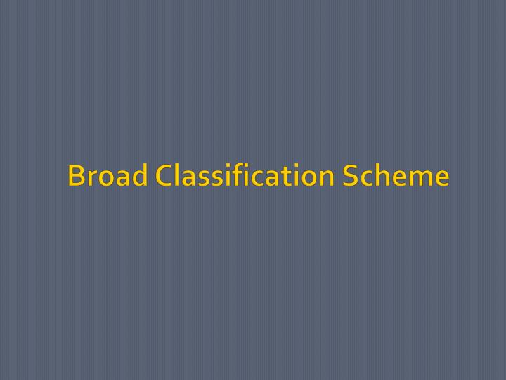 Broad classification scheme