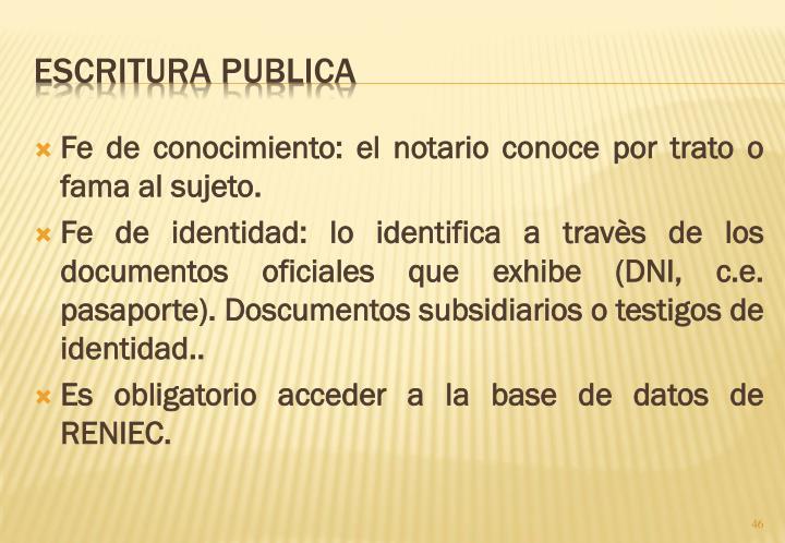 Fe de conocimiento: el notario conoce por trato o fama al sujeto.