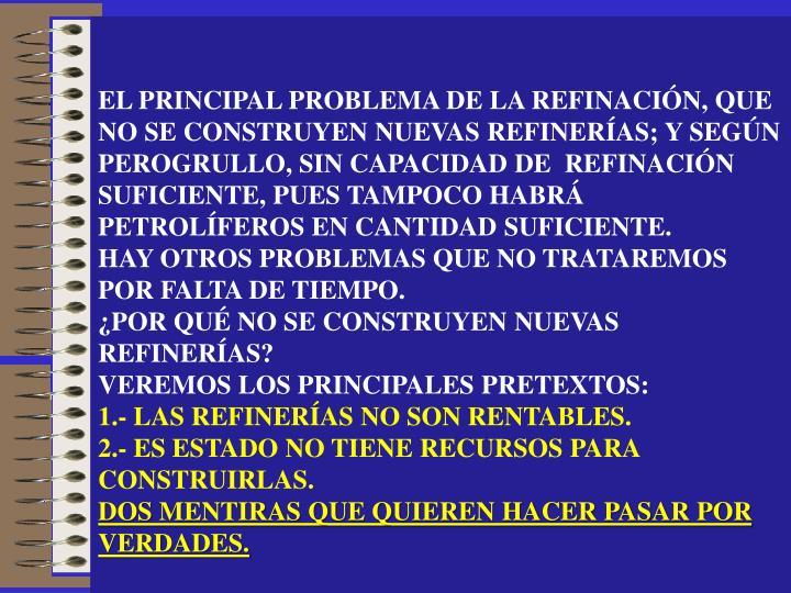 EL PRINCIPAL PROBLEMA DE LA REFINACIÓN, QUE NO SE CONSTRUYEN NUEVAS REFINERÍAS; Y SEGÚN PEROGRULLO, SIN CAPACIDAD DE  REFINACIÓN SUFICIENTE, PUES TAMPOCO HABRÁ PETROLÍFEROS EN CANTIDAD SUFICIENTE.