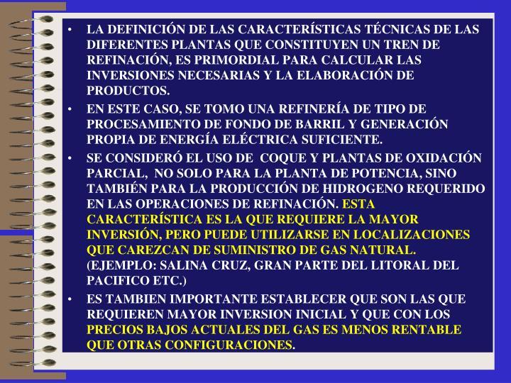 LA DEFINICIÓN DE LAS CARACTERÍSTICAS TÉCNICAS DE LAS DIFERENTES PLANTAS QUE CONSTITUYEN UN TREN DE REFINACIÓN, ES PRIMORDIAL PARA CALCULAR LAS INVERSIONES NECESARIAS Y LA ELABORACIÓN DE PRODUCTOS.