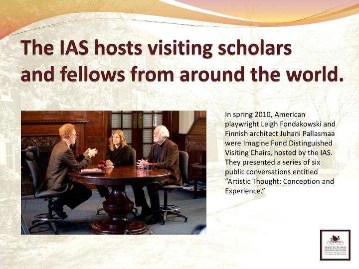 The IAS hosts visiting scholars     and fellows from around the