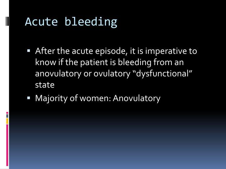 Acute bleeding