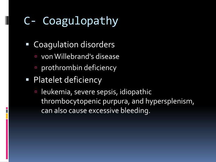 C- Coagulopathy