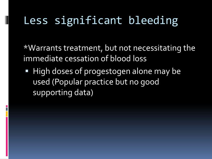 Less significant bleeding