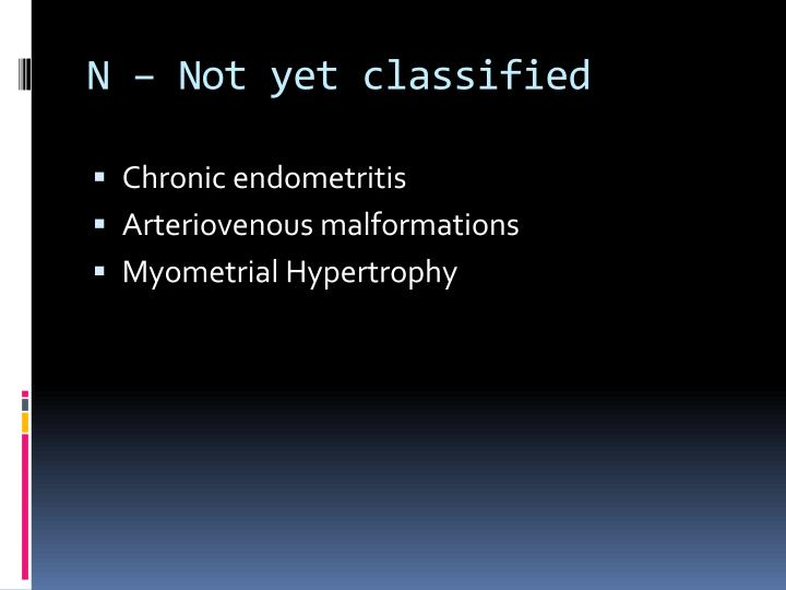N – Not yet classified