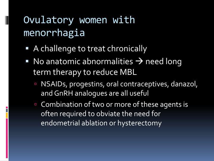 Ovulatory women with menorrhagia