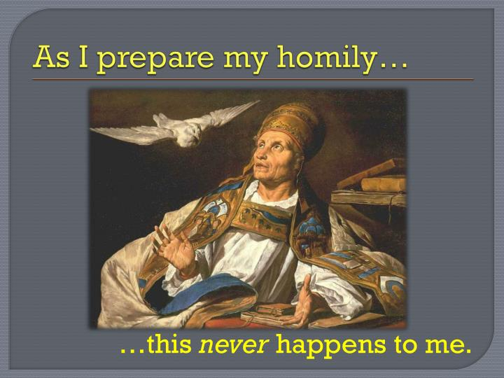 As I prepare my homily…