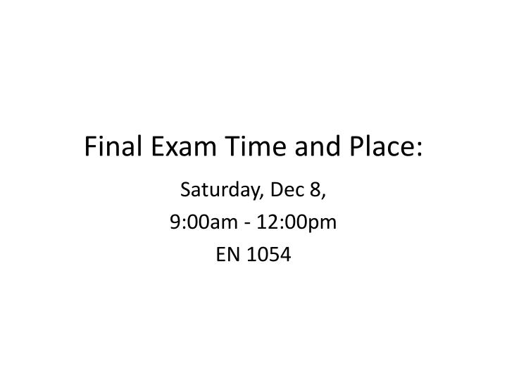 Final exam time and place
