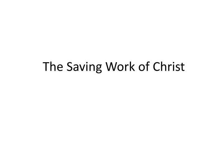 The Saving Work of Christ