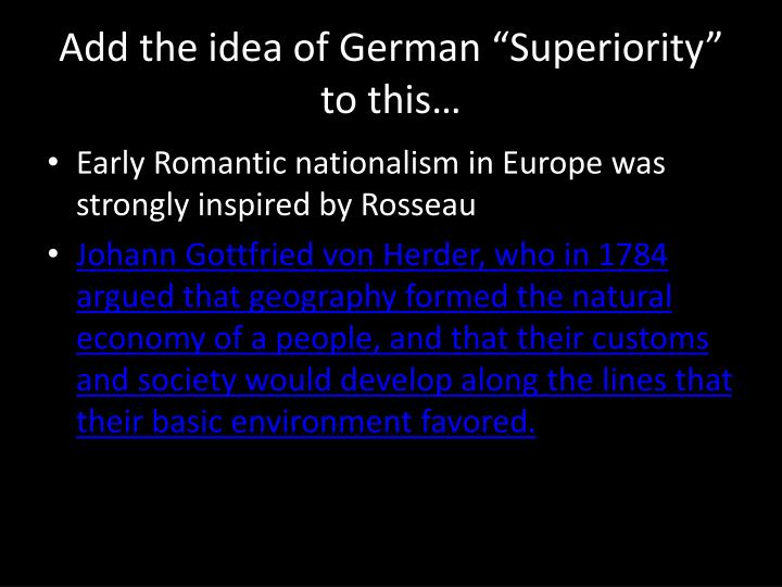 "Add the idea of German ""Superiority"" to this…"