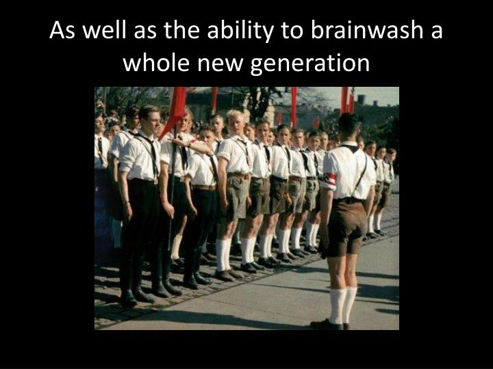 As well as the ability to brainwash a whole new generation