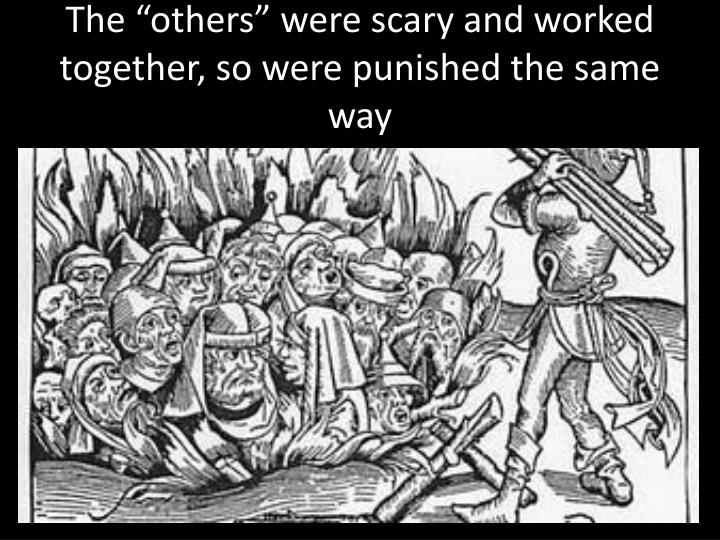 "The ""others"" were scary and worked together, so were punished the same way"