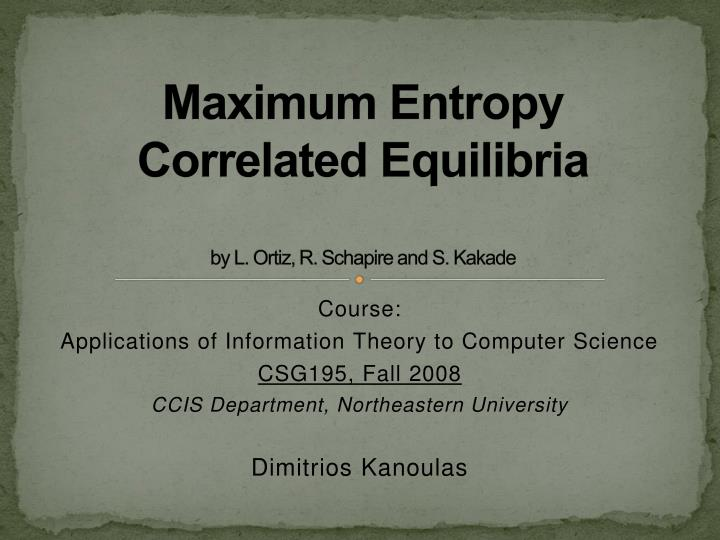Maximum entropy correlated equilibria by l ortiz r schapire and s kakade