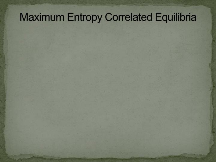Maximum Entropy Correlated Equilibria