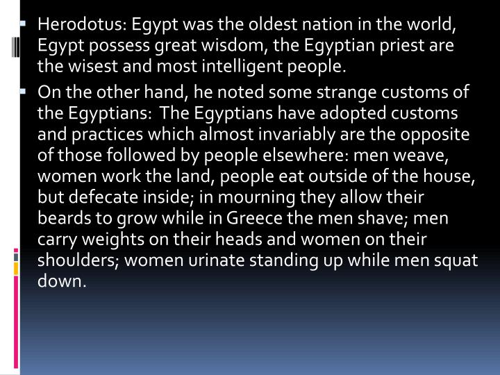 Herodotus: Egypt was the oldest nation in the world, Egypt possess great wisdom, the Egyptian priest are the wisest and most intelligent people.