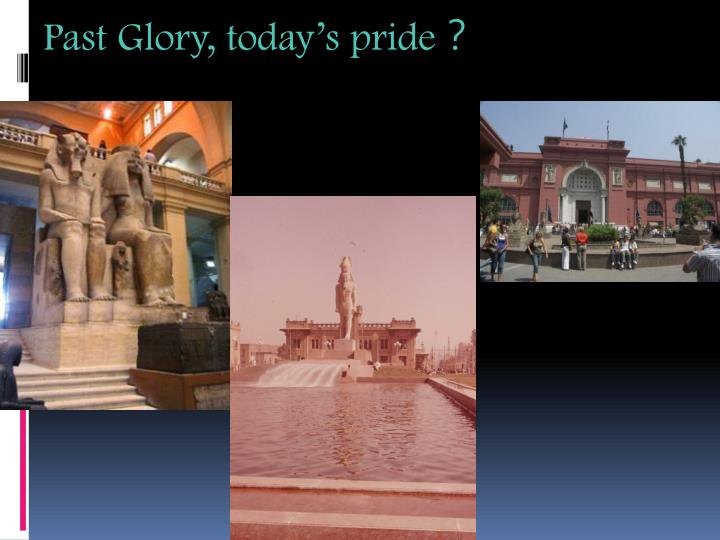 Past Glory, todays pride