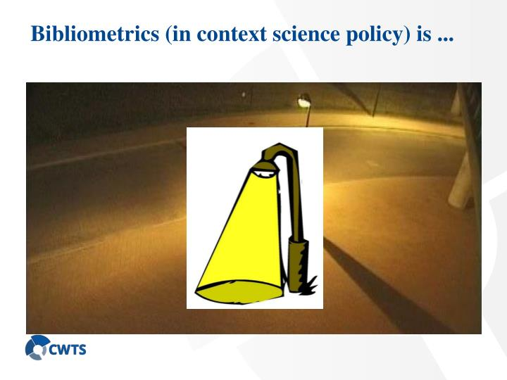 Bibliometrics (in context science policy) is ...