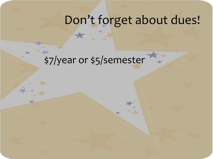 Don't forget about dues!