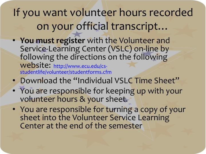 If you want volunteer hours recorded on your official transcript…