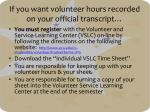 if you want volunteer hours recorded on your official transcript