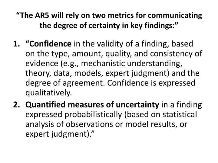 """The AR5 will rely on two metrics for communicating the degree of certainty in key findings:"""