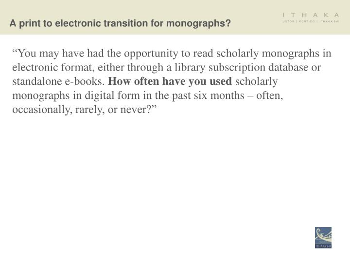 """You may have had the opportunity to read scholarly monographs in electronic format, either through a library subscription database or standalone e-books."