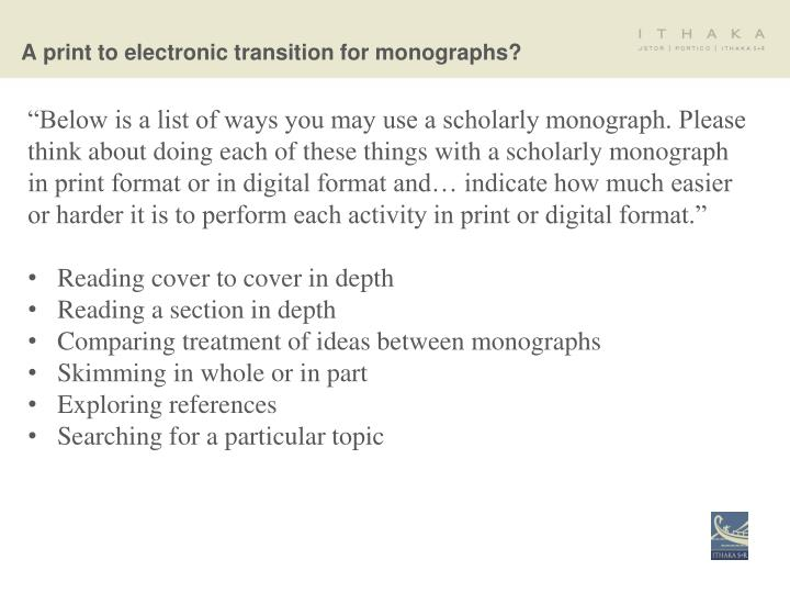 """Below is a list of ways you may use a scholarly monograph. Please think about doing each of these things with a scholarly monograph in print format or in digital format and… indicate how much easier or harder it is to perform each activity in print or digital format."""