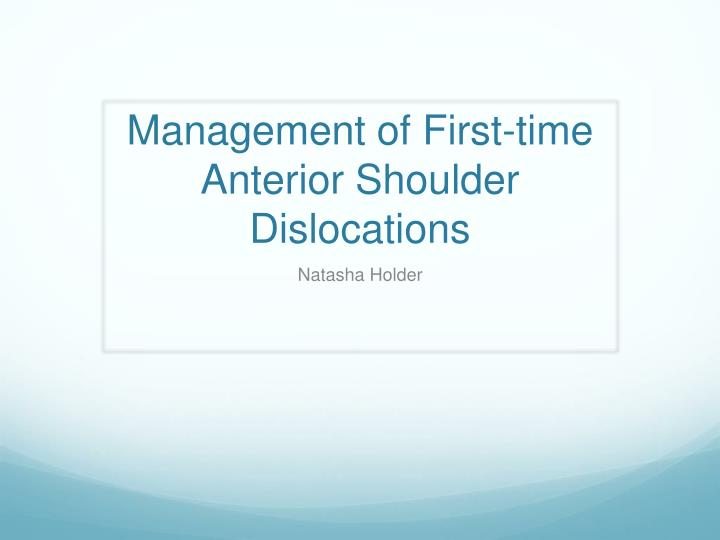 Management of first time anterior shoulder dislocations