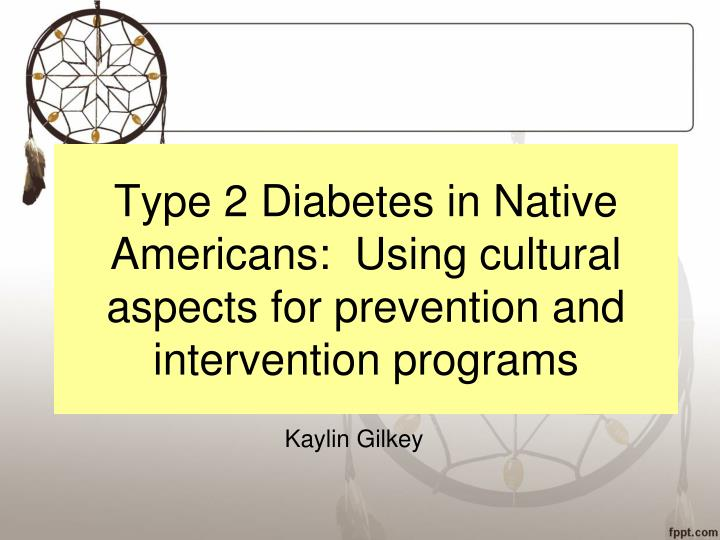 Type 2 Diabetes in Native Americans:  Using cultural aspects for prevention and intervention programs
