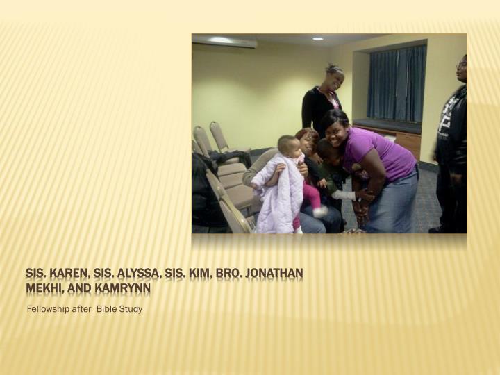 Sis. Karen, sis. Alyssa, sis. Kim, bro. Jonathan